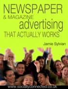 Newspaper & Magazine Advertising That Works ebook by Jamie Sylvian