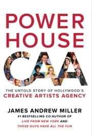 Powerhouse - The Untold Story of Hollywood's Creative Artists Agency ebook by James Andrew Miller