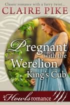 Pregnant with the Werelion King's Cub ebook by Claire Pike