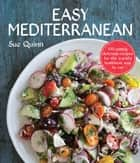 Easy Mediterranean - 100 simply delicious recipes for the world's healthiest way to eat ebook by Sue Quinn