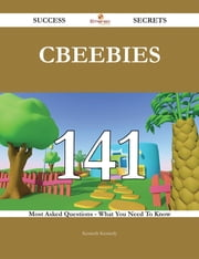 CBeebies 141 Success Secrets - 141 Most Asked Questions On CBeebies - What You Need To Know ebook by Kenneth Kennedy