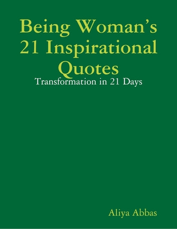 Being Woman's 21 Inspirational Quotes: Transformation in 21 Days ebook by Aliya Abbas