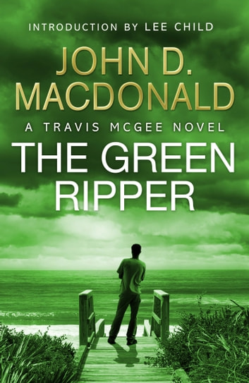 The Green Ripper: Introduction by Lee Child - Travis McGee, No.18 ebook by John D MacDonald