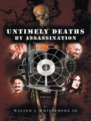 Untimely Deaths by Assassination ebook by Walter J. Whittemore Jr.
