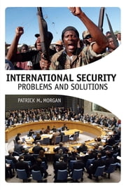 International Security - Problems and Solutions ebook by Professor Patrick M. Morgan
