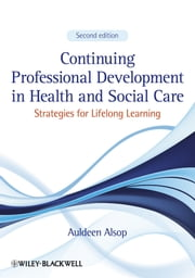 Continuing Professional Development in Health and Social Care - Strategies for Lifelong Learning ebook by Auldeen Alsop