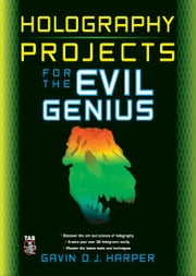 Holography Projects for the Evil Genius ebook by Gavin Harper
