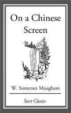 On a Chinese Screen ebook by W. Somerset Maugham