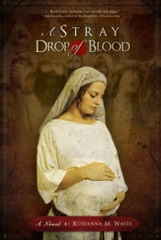 A Stray Drop of Blood ebook by Roseanna M. White