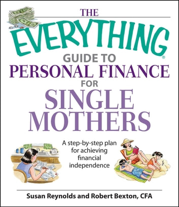 The Everything Guide To Personal Finance For Single Mothers Book - A Step-by-step Plan for Achieving Financial Independence ebook by Susan Reynolds,Robert Bexton