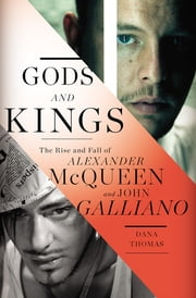 Gods and Kings - The Rise and Fall of Alexander McQueen and John Galliano ebook by Dana Thomas