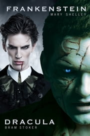Dracula and Frankenstein: Two Horror Books in One Monster Volume ebook by Bram Stoker,Mary Shelley