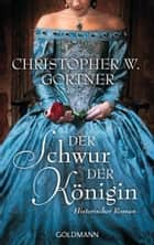 Der Schwur der Königin - Historischer Roman ebook by Christopher W. Gortner, Peter Pfaffinger