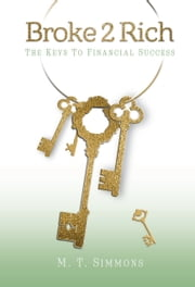 Broke2Rich: The Keys to Financial Success ebook by M.T. Simmons