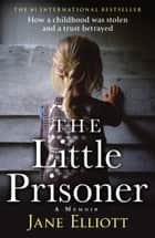 The Little Prisoner: How a childhood was stolen and a trust betrayed ebook by