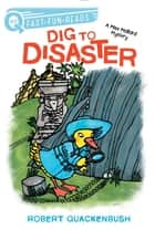 Dig to Disaster - A Miss Mallard Mystery ebook by Robert Quackenbush, Robert Quackenbush