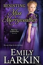 Resisting Miss Merryweather eBook by Emily Larkin