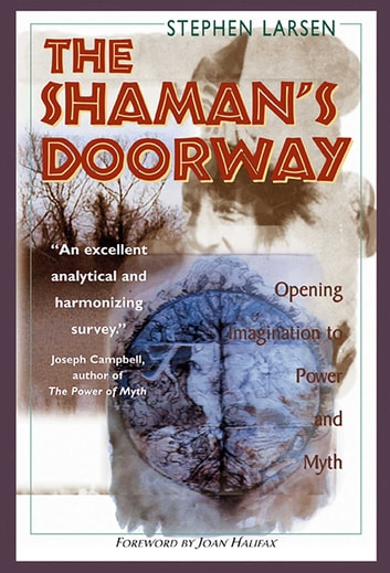 The Shaman's Doorway - Opening Imagination to Power and Myth ebook by Stephen Larsen, Ph.D.