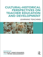 Cultural-Historical Perspectives on Teacher Education and Development - Learning Teaching ebook by Viv Ellis,Anne Edwards,Peter Smagorinsky