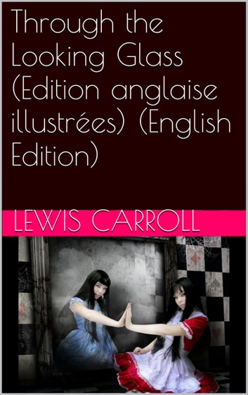 Through the Looking Glass (Edition anglaise illustrées) (English Edition) ebook by Lewis Carroll
