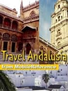 Travel Andalusia, Spain - Incl: Andalucia, Cordoba, Granada, Seville, Costa de la Luz, Costa del Sol & more: Guide, Maps, and Phrasebook. Includes: Cordoba, Granada, Seville, and more ebook by MobileReference