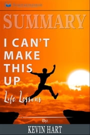 Summary of I Can't Make This Up: Life Lessons by Kevin Hart ebook by Readtrepreneur Publishing