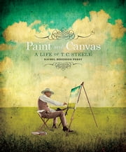 Paint and Canvas - A Life of T. C. Steele ebook by Rachel Berenson Perry