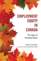Employment Equity in Canada - The Legacy of the Abella Report ebook by Carol Agocs