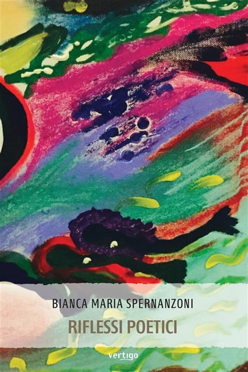 Riflessi poetici ebook by Bianca Maria Spernanzoni