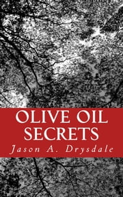 Olive Oil Secrets ebook by Jason Drysdale
