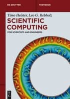 Scientific Computing ebook by Timo Heister,Leo G. Rebholz