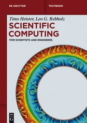 Scientific Computing - For Scientists and Engineers ebook by Timo Heister,Leo G. Rebholz