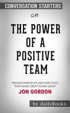 The Power of a Positive Team: Proven Principles and Practices That Make Great Teams Great by Jon Gordon | Conversation Starters eBook by dailyBooks