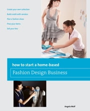 How to Start a Home-based Fashion Design Business ebook by Angela Wolf