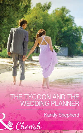 The Tycoon and the Wedding Planner (Mills & Boon Cherish) ebook by Kandy Shepherd