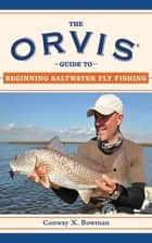The Orvis Guide to Beginning Saltwater Fly Fishing ebook by Conway X. Bowman