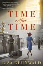 Time After Time - A Novel ebook by Lisa Grunwald