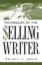 Techniques of the Selling Writer ebook by Dwight V. Swain
