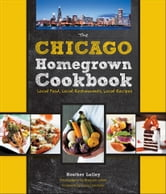 The Chicago Homegrown Cookbook - Local Food, Local Restaurants, Local Recipes ebook by Heather Lalley,Brendan Lekan