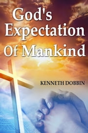 God's Expectation of Mankind ebook by Kenneth Dobbin