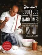 Gennaro's Good Food for Hard Times - 60 storecupboard recipes for bread, pasta, pizza, rice and beans ebook by Gennaro Contaldo