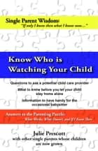 Child Care Tips: Know Who Is Watching Your Child ebook by Julie Prescott