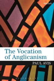 The Vocation of Anglicanism ebook by The Rev. Dr Paul Avis
