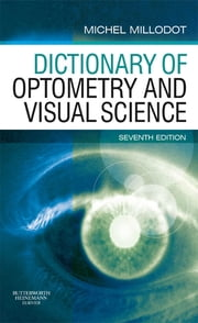 Dictionary of Optometry and Visual Science ebook by Michel Millodot