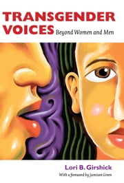 Transgender Voices - Beyond Women and Men ebook by Lori B. Girshick,Jamison Green
