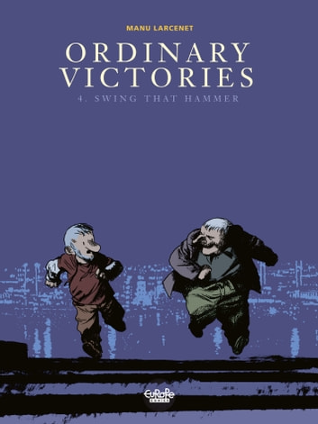 Ordinary Victories - Volume 4 - Swing that Hammer ebook by Manu Larcenet