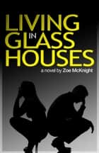 Living in Glass Houses ebook by Zoe McKnight