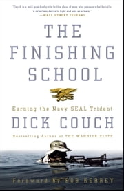 The Finishing School - Earning the Navy SEAL Trident ebook by Dick Couch