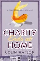 Charity Ends at Home ebook by Colin Watson