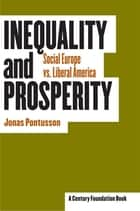 Inequality and Prosperity - Social Europe vs. Liberal America ebook by Jonas Pontusson